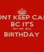 DONT KEEP CALM  BC IT'S  MY MF WG BIRTHDAY  - Personalised Poster A4 size
