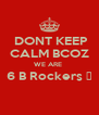 DONT KEEP CALM BCOZ WE ARE  6 B Rockers 🎸  - Personalised Poster A4 size