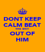DONT KEEP CALM BEAT THE SHIT OUT OF HIM - Personalised Poster A4 size