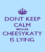 DONT KEEP CALM BECAUSE CHEESYKATY IS LYING - Personalised Poster A4 size
