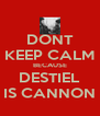 DONT KEEP CALM BECAUSE DESTIEL IS CANNON - Personalised Poster A4 size