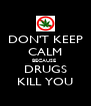 DON'T KEEP CALM BECAUSE  DRUGS KILL YOU - Personalised Poster A4 size