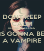 DONT KEEP CALM BECAUSE ELENA IS GONNA BE A VAMPIRE - Personalised Poster A4 size