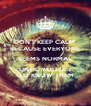 DON'T KEEP CALM  BECAUSE EVERYONE SEEMS NORMAL UNTIL YOU GET  TO KNOW THEM - Personalised Poster A4 size