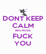 DONT KEEP CALM BECAUSE FUCK YOU - Personalised Poster A4 size