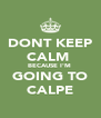 DONT KEEP CALM  BECAUSE I'M  GOING TO CALPE - Personalised Poster A4 size