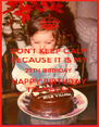 DON'T KEEP CALM BECAUSE IT IS MY 29TH BIRTHDAY HAPPY BIRTHDAY TO MEEE!!! - Personalised Poster A4 size