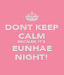 DONT KEEP CALM BECAUSE IT'S EUNHAE NIGHT! - Personalised Poster A4 size
