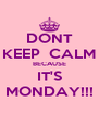 DONT KEEP  CALM BECAUSE IT'S MONDAY!!! - Personalised Poster A4 size