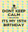 DONT KEEP CALM BECAUSE ITS MY 15TH BIRTHDAY - Personalised Poster A4 size