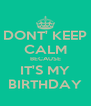 DONT' KEEP CALM BECAUSE IT'S MY BIRTHDAY - Personalised Poster A4 size