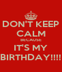 DON'T KEEP CALM BECAUSE IT'S MY BIRTHDAY!!!! - Personalised Poster A4 size