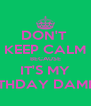DON'T  KEEP CALM BECAUSE IT'S MY BIRTHDAY DAMNIT! - Personalised Poster A4 size