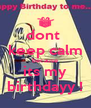 dont  keep calm because its my birthdayy ! - Personalised Poster A4 size