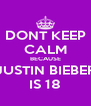 DONT KEEP CALM BECAUSE JUSTIN BIEBER IS 18 - Personalised Poster A4 size