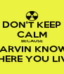 DON'T KEEP CALM BECAUSE MARVIN KNOWS WHERE YOU LIVE! - Personalised Poster A4 size