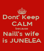 Dont' Keep  CALM because Naill's wife  is JUNELEA - Personalised Poster A4 size