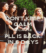 DON'T KEEP CALM BECAUSE PLL IS BACK IN 6 DAYS - Personalised Poster A4 size