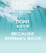 DONT KEEP CALM BECAUSE SHINee's BACK - Personalised Poster A4 size