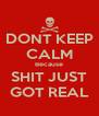 DONT KEEP CALM Because SHIT JUST GOT REAL - Personalised Poster A4 size