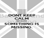 DONT KEEP CALM BECAUSE SOMETHING IS MISSING. - Personalised Poster A4 size