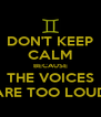 DON'T KEEP CALM BECAUSE THE VOICES ARE TOO LOUD - Personalised Poster A4 size