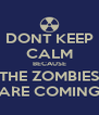 DONT KEEP CALM BECAUSE THE ZOMBIES ARE COMING - Personalised Poster A4 size