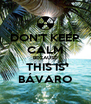 DON'T KEEP CALM BECAUSE THIS IS BÁVARO - Personalised Poster A4 size