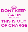 DONT KEEP  CALM BECAUSE THIS IS OUT OF CHARGE - Personalised Poster A4 size