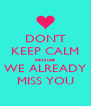 DON'T KEEP CALM because WE ALREADY MISS YOU - Personalised Poster A4 size