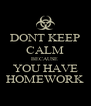 DONT KEEP CALM BECAUSE  YOU HAVE HOMEWORK - Personalised Poster A4 size