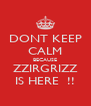 DONT KEEP CALM BECAUSE ZZIRGRIZZ IS HERE  !! - Personalised Poster A4 size