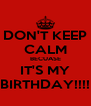 DON'T KEEP CALM BECUASE IT'S MY BIRTHDAY!!!! - Personalised Poster A4 size