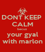 DONT KEEP  CALM becuz  your gyal with marlon - Personalised Poster A4 size