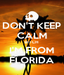 DON'T KEEP CALM BITCH I'M FROM FLORIDA - Personalised Poster A4 size