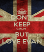 DON'T KEEP CALM  BUT LOVE EVAN - Personalised Poster A4 size