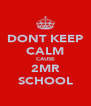 DONT KEEP CALM CAUSE 2MR SCHOOL - Personalised Poster A4 size