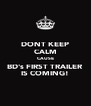 DONT KEEP CALM CAUSE BD's FIRST TRAILER IS COMING! - Personalised Poster A4 size