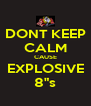 """DONT KEEP CALM CAUSE EXPLOSIVE 8""""s - Personalised Poster A4 size"""