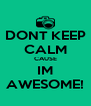 DONT KEEP CALM CAUSE IM AWESOME! - Personalised Poster A4 size