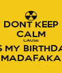 DONT KEEP CALM CAUSE ITS MY BIRTHDAY MADAFAKA - Personalised Poster A4 size