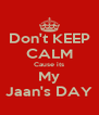 Don't KEEP CALM Cause its My Jaan's DAY - Personalised Poster A4 size