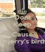 Dont Keep Calm Cause Its my jerry's birthday - Personalised Poster A4 size