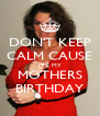 DON'T KEEP CALM CAUSE IT'S MY MOTHERS BIRTHDAY - Personalised Poster A4 size