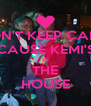 DON'T KEEP CALM  CAUSE KEMI'S IN THE HOUSE - Personalised Poster A4 size