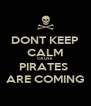 DONT KEEP CALM CAUSE  PIRATES  ARE COMING - Personalised Poster A4 size