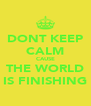 DONT KEEP CALM CAUSE THE WORLD IS FINISHING - Personalised Poster A4 size