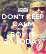 DON'T KEEP CALM CAUSE THIS BOY IS 20 TODAY - Personalised Poster A4 size