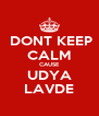 DONT KEEP CALM CAUSE UDYA LAVDE - Personalised Poster A4 size