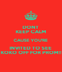 DONT KEEP CALM CAUSE YOU'RE INVITED TO SEE KOKO OFF FOR PROM!! - Personalised Poster A4 size
